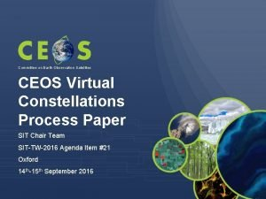 Committee on Earth Observation Satellites CEOS Virtual Constellations