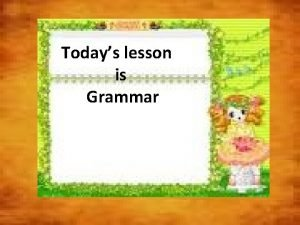 Todays lesson is Grammar Past perfect Had V