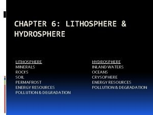 CHAPTER 6 LITHOSPHERE HYDROSPHERE LITHOSPHERE MINERALS ROCKS SOIL