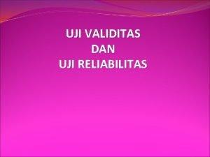 UJI VALIDITAS DAN UJI RELIABILITAS VALIDITAS DAN RELIABILITAS
