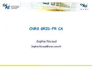 CNRS GRIDFR CA Sophie Nicoud Sophie Nicoudurec cnrs