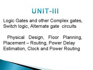 Logic Gates and other Complex gates Switch logic