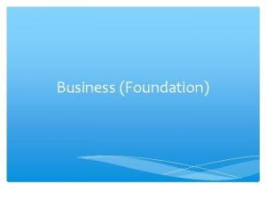 Business Foundation Aims of the syllabus The syllabus