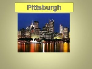 Pittsburgh Pittsburg The history of Pittsburgh began with