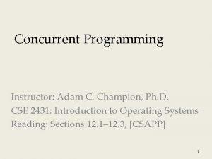 Concurrent Programming Instructor Adam C Champion Ph D