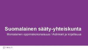 Suomalainen styyhteiskunta Monialainen oppimiskokonaisuus idinkieli ja kirjallisuus Opettajat