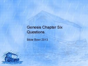 Genesis Chapter Six Questions Bible Bowl 2013 Genesis