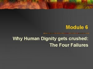 Module 6 Why Human Dignity gets crushed The