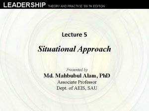 LEADERSHIP THEORY AND PRACTICE SIXTH EDITION Lecture 5