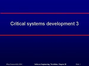 Critical systems development 3 Ian Sommerville 2004 Software