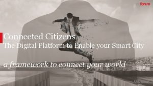 Connected Citizens The Digital Platform to Enable your