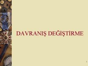 DAVRANI DETRME 1 DAVRANI NEDR Bireyin eylemde bulunmasyla