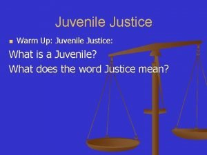 Juvenile Justice n Warm Up Juvenile Justice What