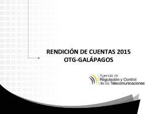 RENDICIN DE CUENTAS 2015 OTGGALPAGOS Rendicin de Cuentas