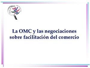 La OMC y las negociaciones sobre facilitacin del