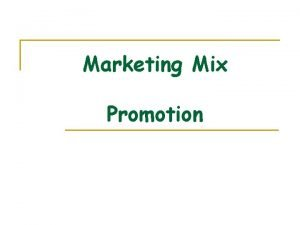 Marketing Mix Promotion Lesson Objectives Todays lesson we