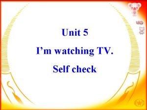 Unit 5 Im watching TV Self check Self