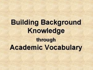 Building Background Knowledge through Academic Vocabulary the research