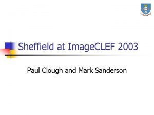 Sheffield at Image CLEF 2003 Paul Clough and