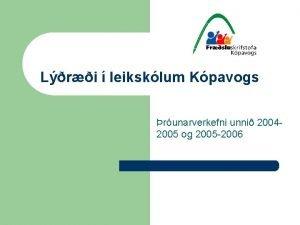 Lri leiksklum Kpavogs runarverkefni unni 20042005 og 2005
