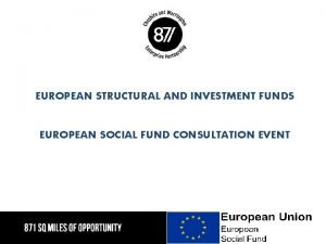 EUROPEAN STRUCTURAL AND INVESTMENT FUNDS EUROPEAN SOCIAL FUND