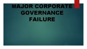 MAJOR CORPORATE GOVERNANCE FAILURE What is corporate governance