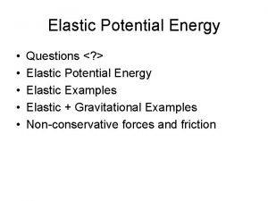 Elastic Potential Energy Questions Elastic Potential Energy Elastic