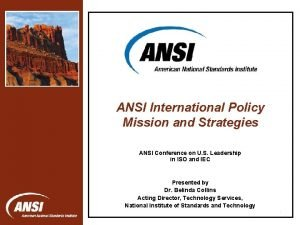 ANSI International Policy Mission and Strategies ANSI Conference