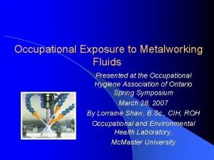 Occupational Exposure to Metalworking Fluids Presented at the