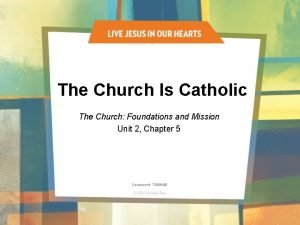 The Church Is Catholic The Church Foundations and