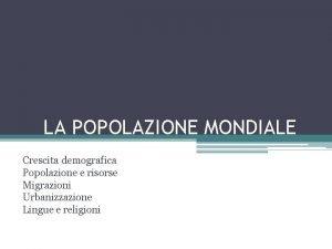 LA POPOLAZIONE MONDIALE Crescita demografica Popolazione e risorse