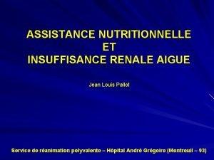 ASSISTANCE NUTRITIONNELLE ET INSUFFISANCE RENALE AIGUE Jean Louis
