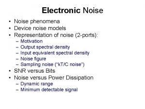 Electronic Noise Noise phenomena Device noise models Representation