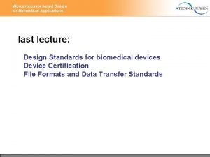 last lecture Design Standards for biomedical devices Device