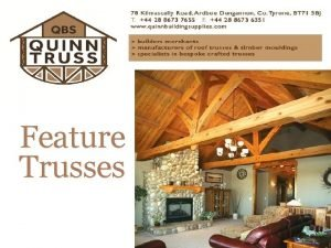 Feature Trusses Feature trusses Offer an elegant and