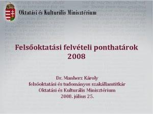 Felsoktatsi felvteli ponthatrok 2008 Dr Manherz Kroly felsoktatsi