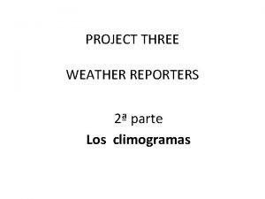 PROJECT THREE WEATHER REPORTERS 2 parte Los climogramas