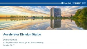 Accelerator Division Status Duane Newhart All Experimenters MeetingLab