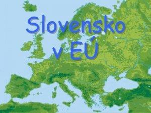 Slovensko v E Eurpa EURPSKA NIA E Pouli