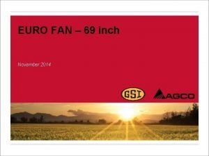 EURO FAN 69 inch November 2014 Introducing Euro