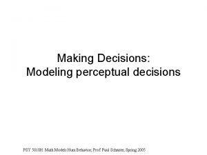 Making Decisions Modeling perceptual decisions PSY 5018 H