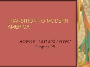 TRANSITION TO MODERN AMERICA America Past and Present