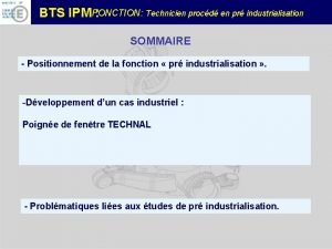 FONCTION Technicien procd en pr industrialisation BTS IPM