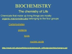 BIOCHEMISTRY The chemistry of Life Chemicals that make