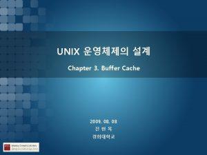 UNIX Chapter 3 Buffer Cache 2009 08 UNIX