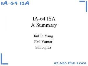 IA64 ISA A Summary Jin Lin Yang Phil