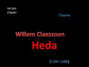 ne pas cliquer Charlie Willem Claeszoon Heda 1594