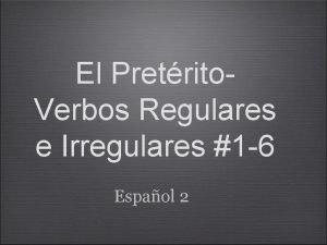 El Pretrito Verbos Regulares e Irregulares 1 6