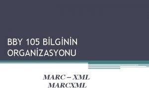 BBY 105 BLGNN ORGANZASYONU MARC XML MARCXML MARC