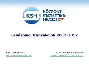 Lakspiaci tranzakcik 2007 2012 Szkely Gborn Gaborne Szekelyksh